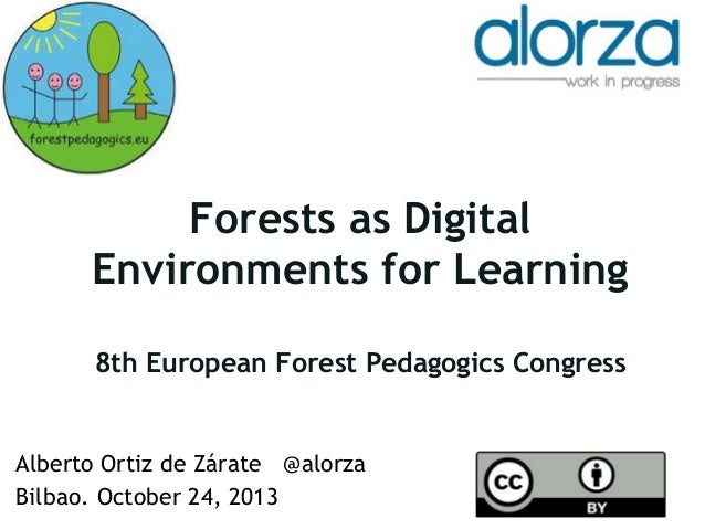 Forests as Digital Environments for Learning 8th European Forest Pedagogics Congress  Alberto Ortiz de Zárate @alorza Bilb...
