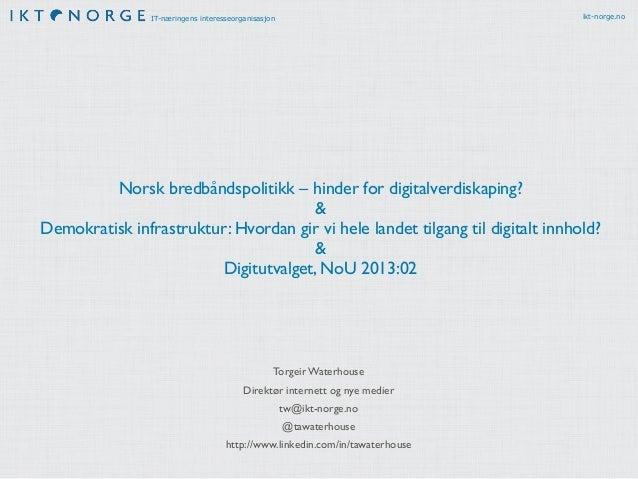 IT-næringens interesseorganisasjon                              ikt-norge.no         Norsk bredbåndspolitikk – hinder for ...