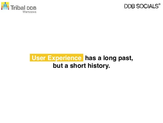 User Experience has a long past, but a short history.