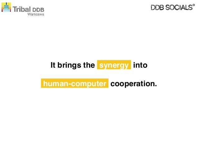 It brings the synergy into human-computer cooperation.