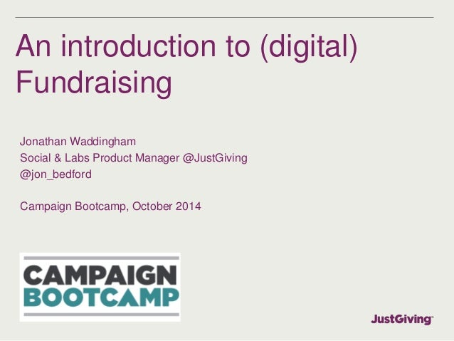 An introduction to (digital)  Fundraising  Jonathan Waddingham  Social & Labs Product Manager @JustGiving  @jon_bedford  C...