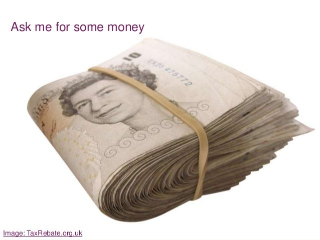 Ask me for some money  Image: TaxRebate.org.uk