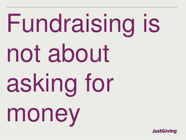 Fundraising is  not about  asking for  money