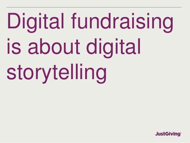 Digital fundraising  is about digital  storytelling