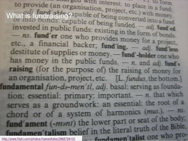 What is fundraising?  http://www.flickr.com/photos/howardlake/2968799101