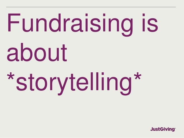 Fundraising is  about  *storytelling*