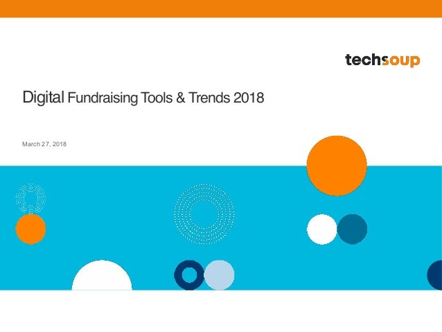 Digital Fundraising Tools & Trends 2018 March 27, 2018