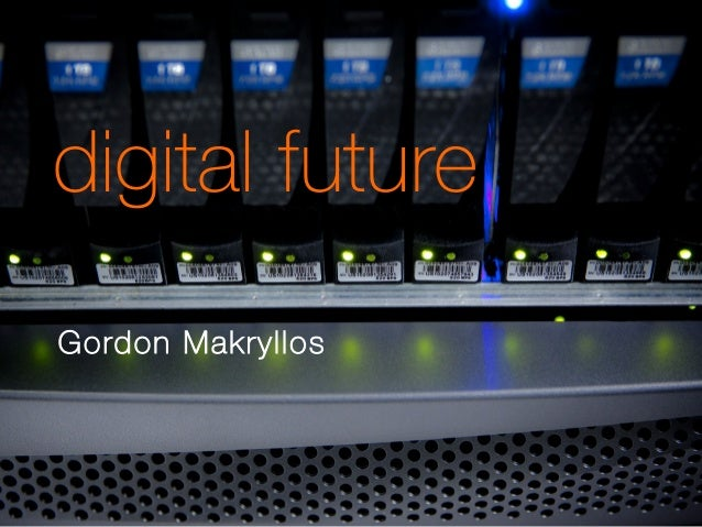 digital future Gordon Makryllos