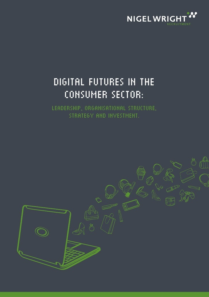Digital futures in the  consumer sector:leadership, organisational structure,      strategy and investment.