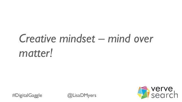 Creative mindset – mind over matter! #DigitalGaggle @LisaDMyers