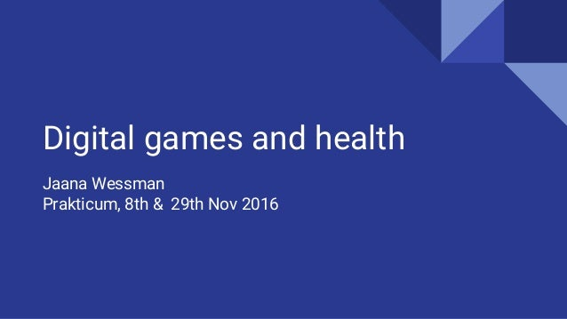 Digital games and health Jaana Wessman Prakticum, 8th & 29th Nov 2016