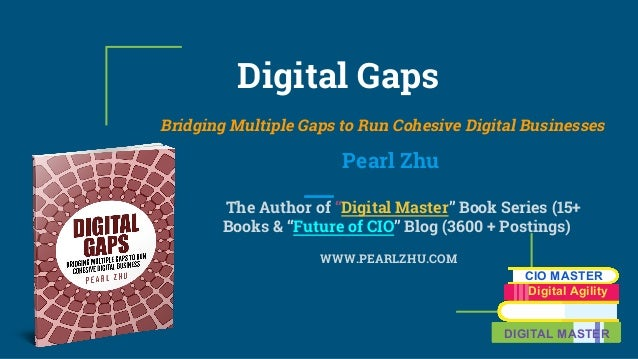 "Digital Gaps Bridging Multiple Gaps to Run Cohesive Digital Businesses Pearl Zhu The Author of ""Digital Master"" Book Serie..."