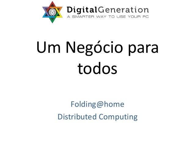Um Negócio paratodosFolding@homeDistributed Computing