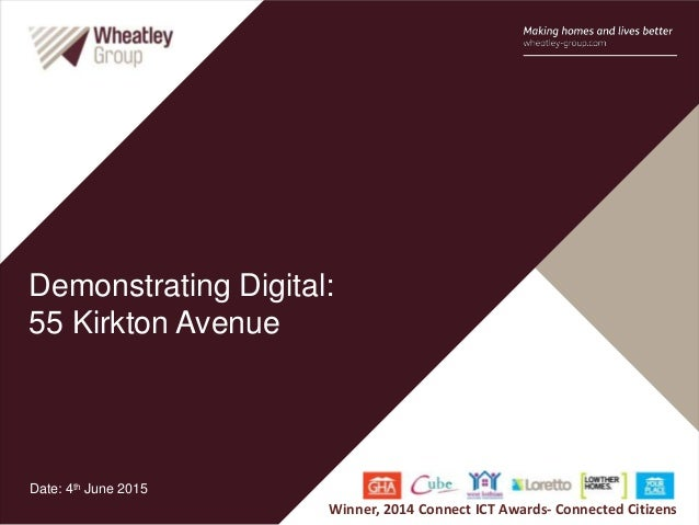 Demonstrating Digital: 55 Kirkton Avenue Date: 4th June 2015 Winner, 2014 Connect ICT Awards- Connected Citizens
