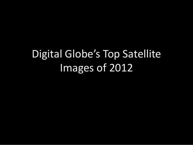 Digital Globe's Top Satellite      Images of 2012