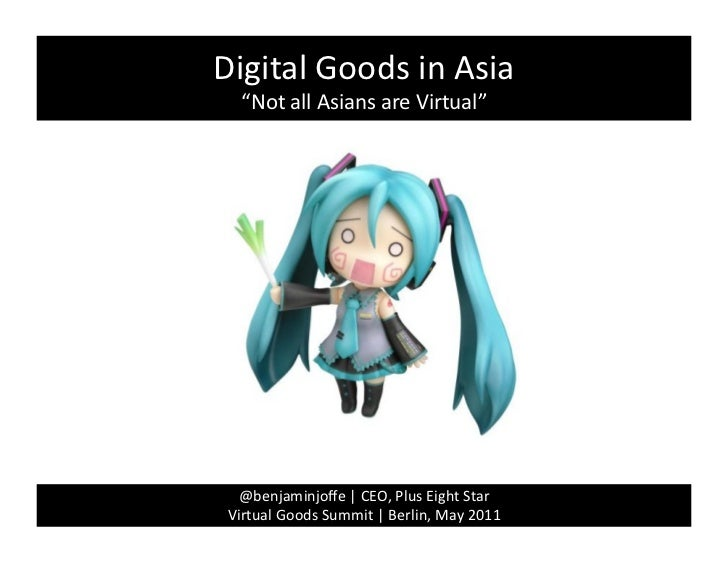"Digital	  Goods	  in	  Asia	     ""Not	  all	  Asians	  are	  Virtual""	    @benjaminjoffe	  