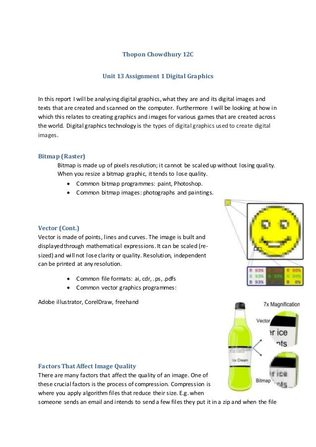 Thopon Chowdhury 12C Unit 13 Assignment 1 Digital Graphics In this report I will be analysing digital graphics, what they ...