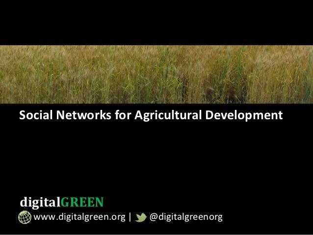 Social Networks for Agricultural DevelopmentdigitalGREEN  www.digitalgreen.org |   @digitalgreenorg