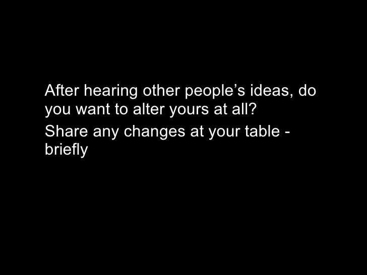 revise? <ul><li>After hearing other people's ideas, do you want to alter yours at all? </li></ul><ul><li>Share any changes...