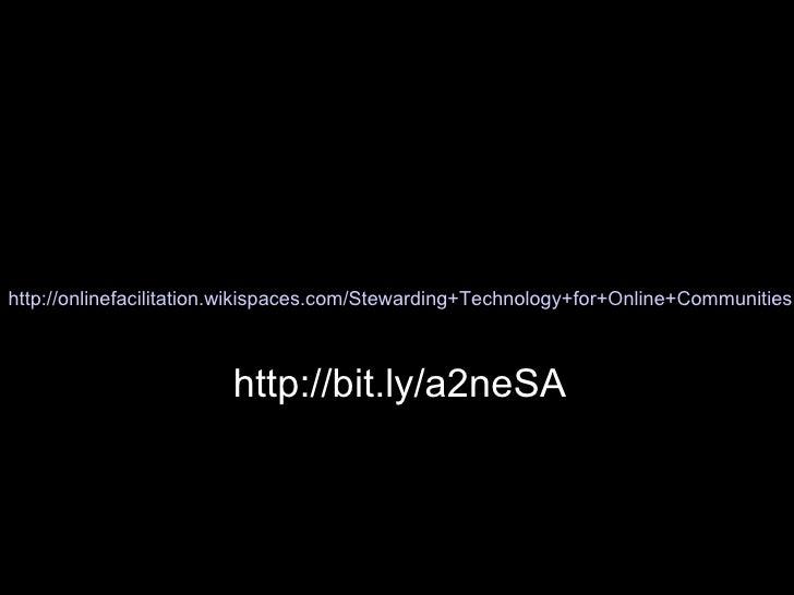 http://onlinefacilitation.wikispaces.com/Stewarding+Technology+for+Online+Communities http://bit.ly/a2neSA