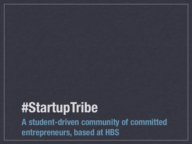 #StartupTribeA student-driven community of committedentrepreneurs, based at HBS