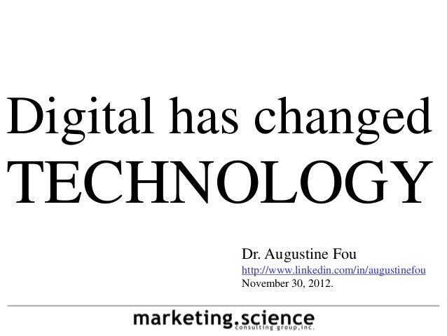 Digital has changedTECHNOLOGY          Dr. Augustine Fou          http://www.linkedin.com/in/augustinefou          Novembe...