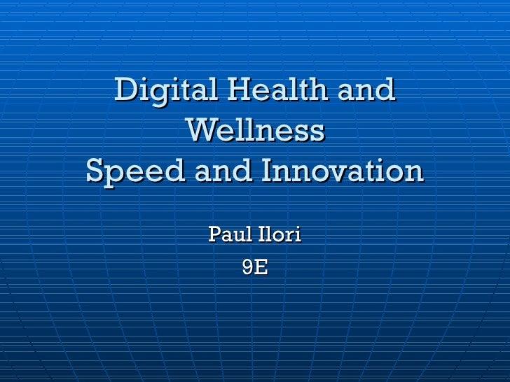 Digital Health and Wellness Speed and Innovation Paul Ilori 9E