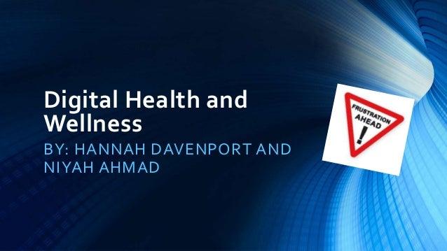 Digital Health and Wellness BY: HANNAH DAVENPORT AND NIYAH AHMAD