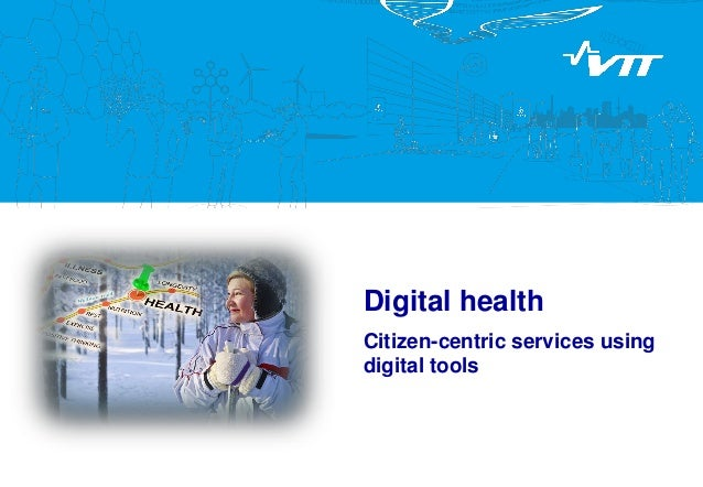 Digital health Citizen-centric services using digital tools