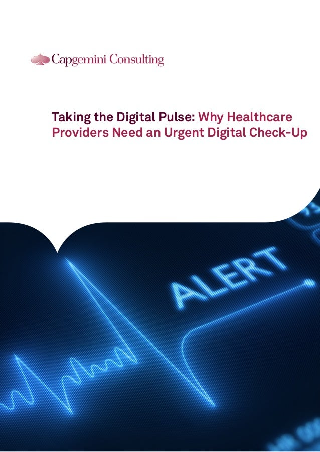 Why Healthcare Providers Need To >> Capgemini Consulting Taking The Digital Pulse Why Healthcare Provid