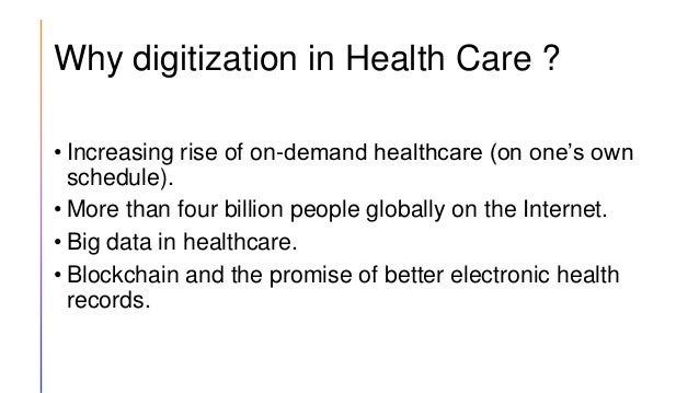 Why digitization in Health Care ? • Increasing rise of on-demand healthcare (on one's own schedule). • More than four bill...