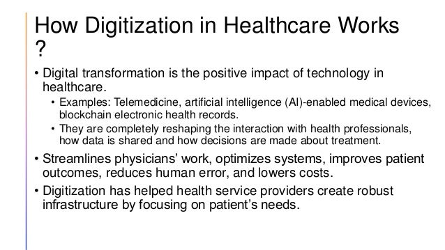 How Digitization in Healthcare Works ? • Digital transformation is the positive impact of technology in healthcare. • Exam...