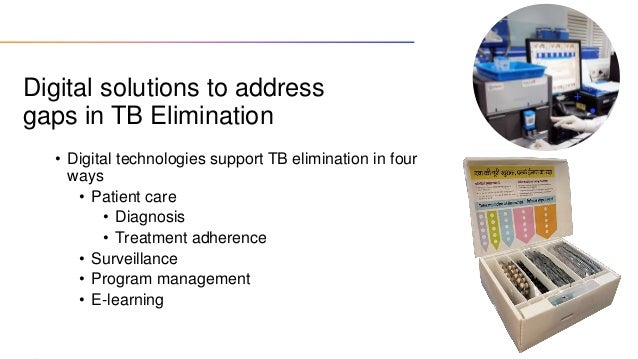 Digital solutions to address gaps in TB Elimination • Digital technologies support TB elimination in four ways • Patient c...
