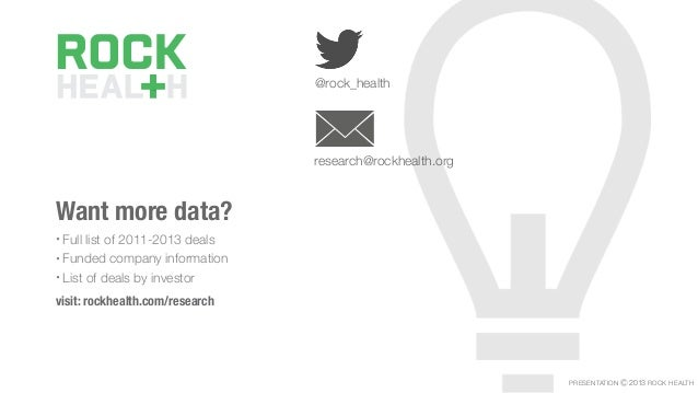 @rock_health research@rockhealth.org Want more data? • Full list of 2011-2013 deals • Funded company information • List of...