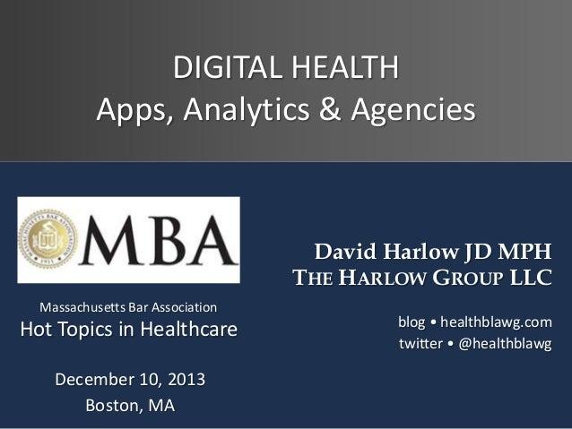 DIGITAL HEALTH Apps, Analytics & Agencies  David Harlow JD MPH THE HARLOW GROUP LLC Massachusetts Bar Association  Hot Top...
