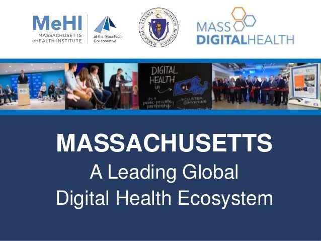 MASSACHUSETTS A Leading Global Digital Health Ecosystem