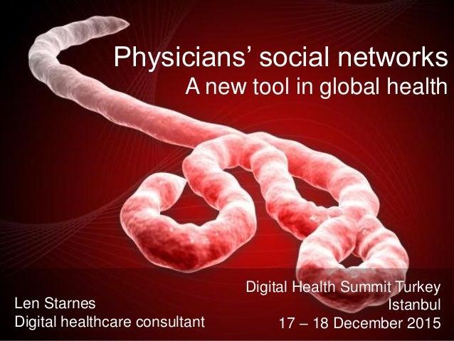 Physicians' social networks A new tool in global health Len Starnes Digital healthcare consultant Digital Health Summit Tu...