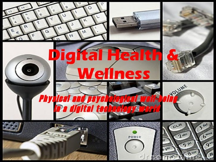 Digital Health & Wellness Physical and psychological well-being in a digital technology world