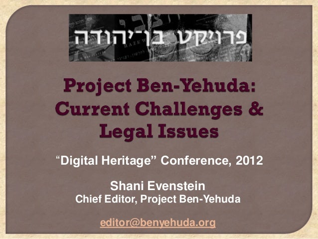 """Digital Heritage"" Conference, 2012         Shani Evenstein   Chief Editor, Project Ben-Yehuda       editor@benyehuda.org"