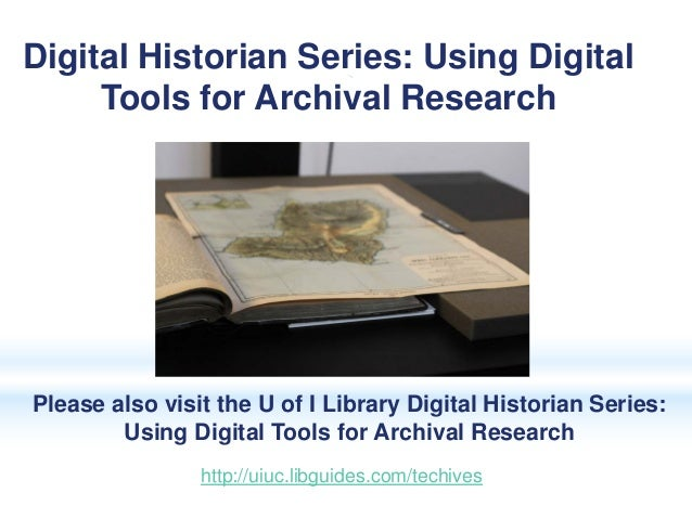 Please also visit the U of I Library Digital Historian Series: Using Digital Tools for Archival Research Digital Historian...