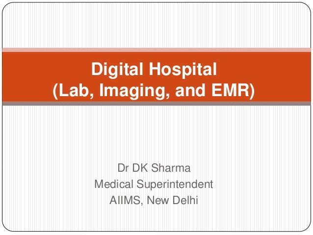 Digital Hospital  (Lab, Imaging, and EMR)  Dr DK Sharma  Medical Superintendent  AIIMS, New Delhi