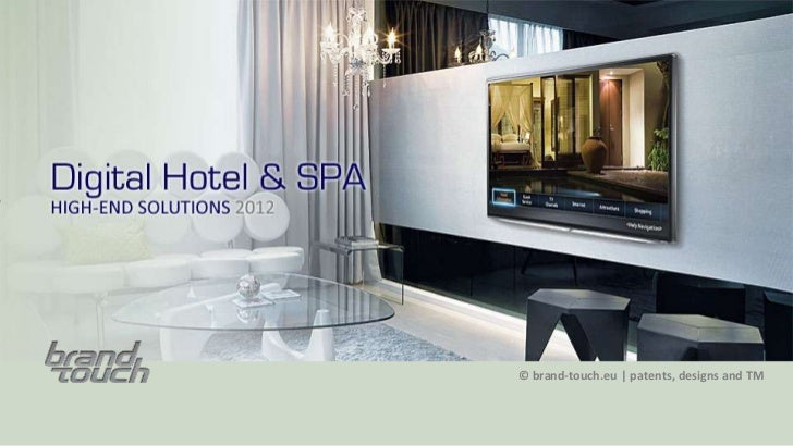 Digital Hotel &SPAHIGH-END SOLUTIONS 2012                          © brand-touch.eu | patents, designs and TM