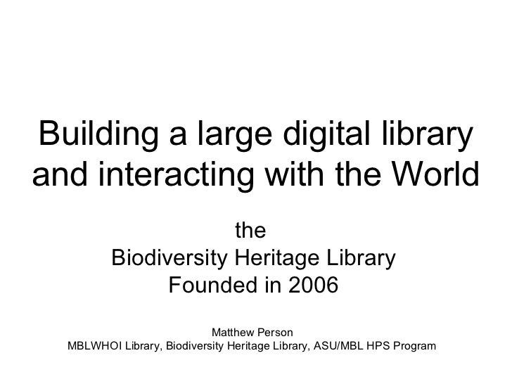 Building a large digital libraryand interacting with the World                      the         Biodiversity Heritage Libr...
