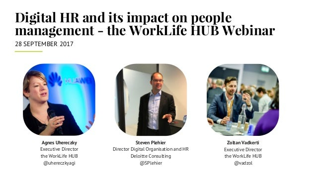 Digital HR and its impact on people management - the WorkLife HUB Webinar 28 SEPTEMBER 2017  Steven Plehier Director Digit...
