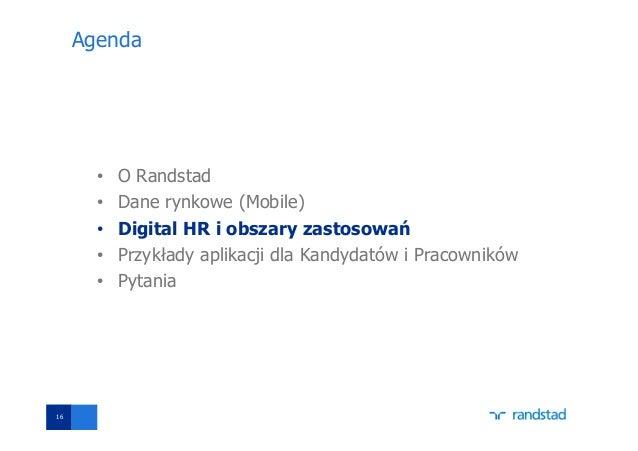 Agenda • O Randstad • Dane rynkowe (Mobile) • Digital HR i obszary zastosowań • Przykłady aplikacji dla Kandydatów i Praco...