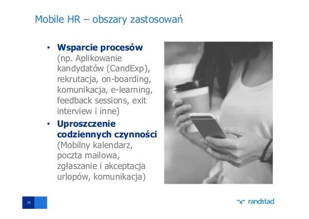 Mobile HR – obszary zastosowań • Wsparcie procesów (np. Aplikowanie kandydatów (CandExp), rekrutacja, on-boarding, komunik...