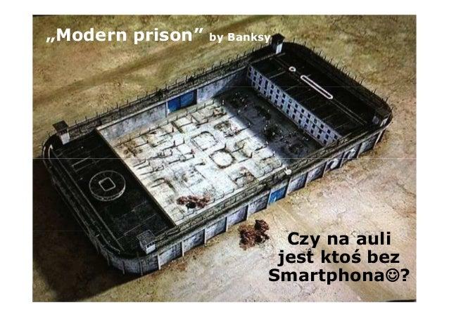 """22 stycznia 20179 """"Modern prison"""" by Banksy Czy na auli jest ktoś bez Smartphona☺?"""