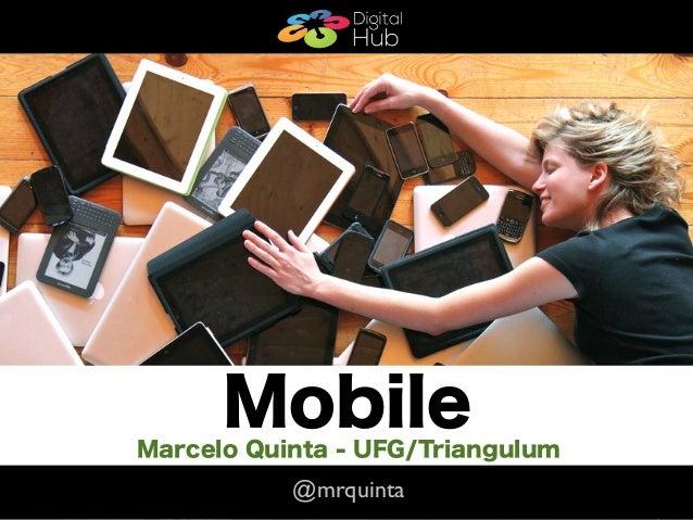 Mobile    MobileMarcelo Quinta - UFG/Triangulum           @mrquinta