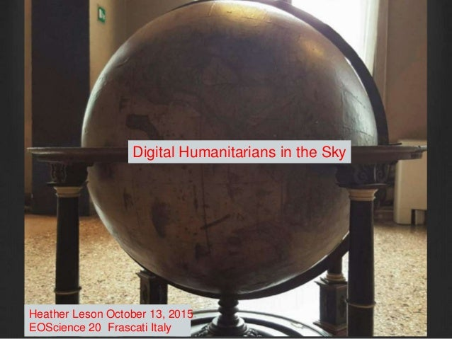 Digital Humanitarians in the Sky Heather Leson October 13, 2015 EOScience 20 Frascati Italy