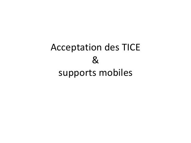 Acceptation des TICE&supports mobiles